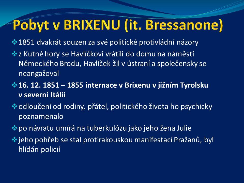  1851 dvakrát souzen za své politické protivládní názory  z Kutné hory se Havlíčkovi vrátili do domu na náměstí Německého Brodu, Havlíček žil v ústraní a společensky se neangažoval  16.
