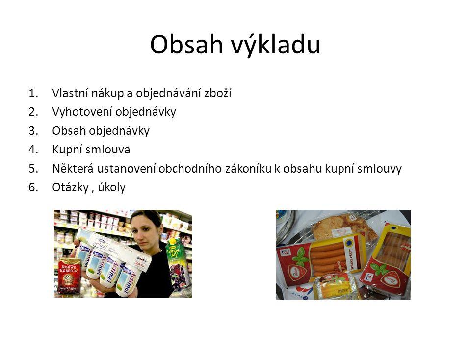 Vlastní nákup a objednávání zboží Nákupem zboží se zajišťuje zboží, které je určeno k dalšímu prodeji nebo zpracování.