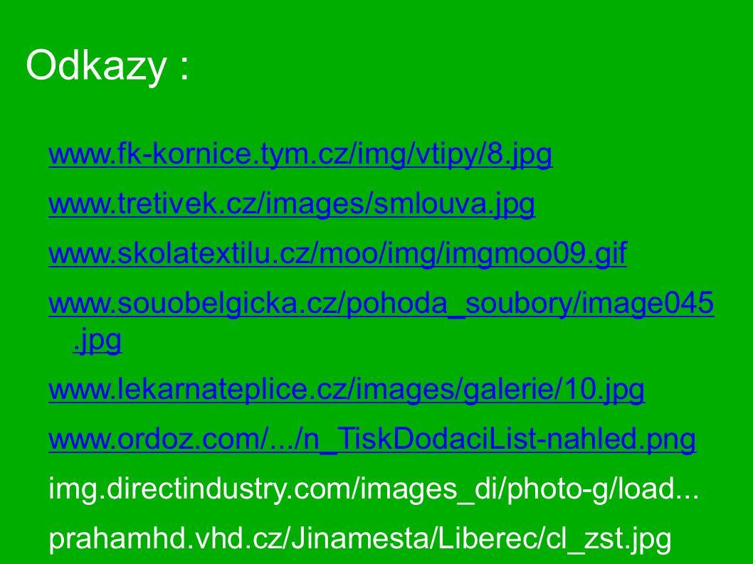 Odkazy : www.fk-kornice.tym.cz/img/vtipy/8.jpg www.tretivek.cz/images/smlouva.jpg www.skolatextilu.cz/moo/img/imgmoo09.gif www.souobelgicka.cz/pohoda_soubory/image045.jpg www.lekarnateplice.cz/images/galerie/10.jpg www.ordoz.com/.../n_TiskDodaciList-nahled.png img.directindustry.com/images_di/photo-g/load...