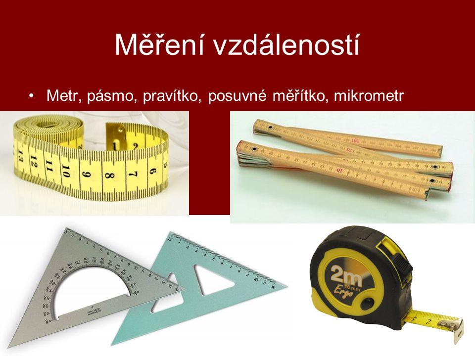 Měření vzdáleností Metr, pásmo, pravítko, posuvné měřítko, mikrometr