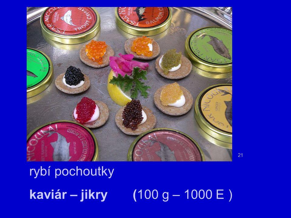 rybí pochoutky kaviár – jikry (100 g – 1000 E ) 21