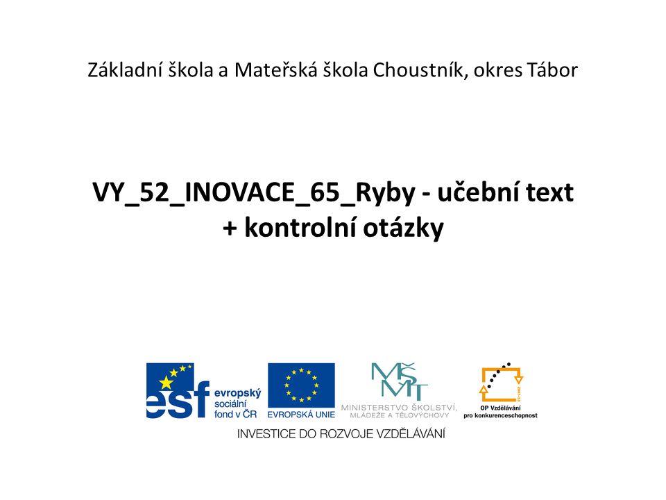 VY_52_INOVACE_65_Ryby - učební text + kontrolní otázky Základní škola a Mateřská škola Choustník, okres Tábor