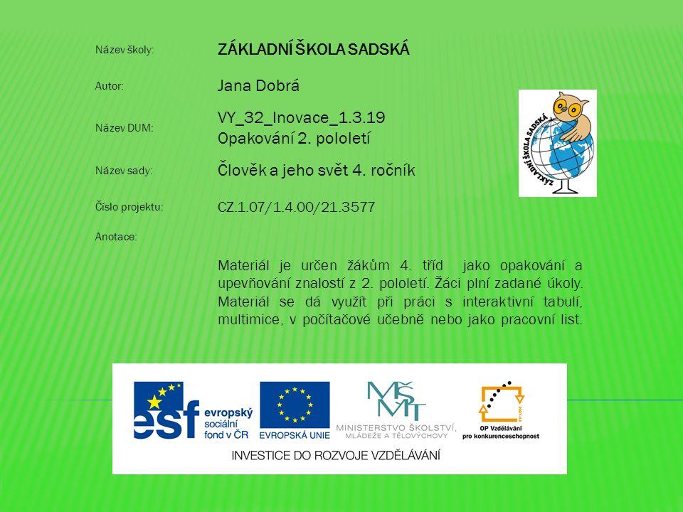Název školy: ZÁKLADNÍ ŠKOLA SADSKÁ Autor: Jana Dobrá Název DUM: VY_32_Inovace_1.3.19 Opakování 2.