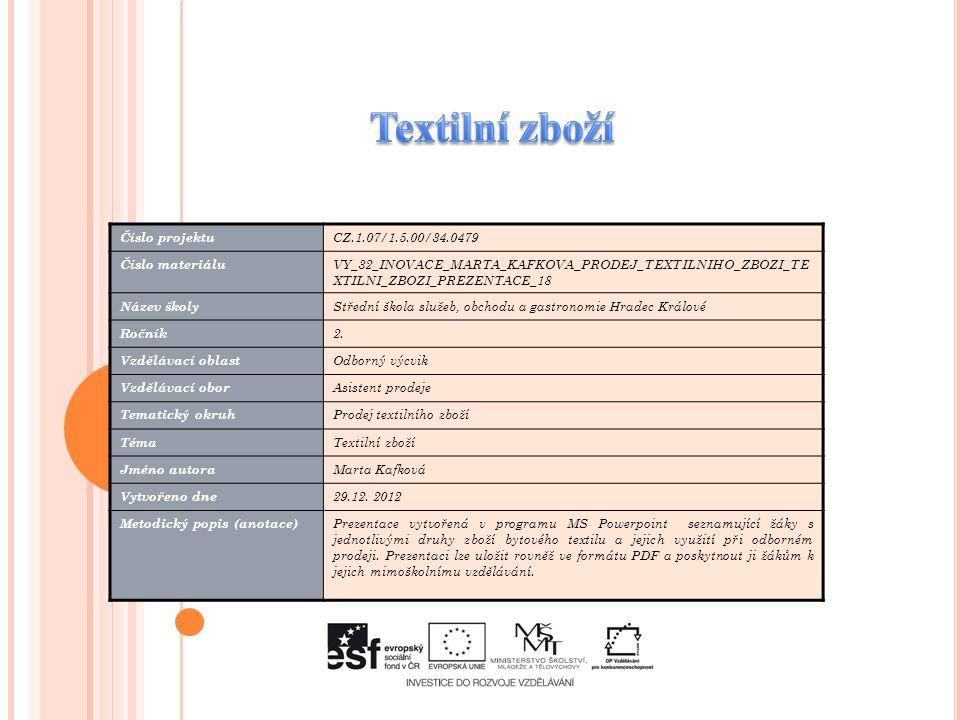Číslo projektu CZ.1.07/1.5.00/34.0479 Číslo materiálu VY_32_INOVACE_MARTA_KAFKOVA_PRODEJ_TEXTILNIHO_ZBOZI_TE XTILNI_ZBOZI_PREZENTACE_18 Název školy St
