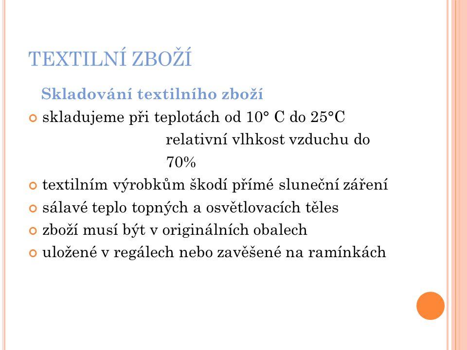 TEXTILNÍ ZBOŽÍ Skladování textilního zboží skladujeme při teplotách od 10° C do 25°C relativní vlhkost vzduchu do 70% textilním výrobkům škodí přímé s