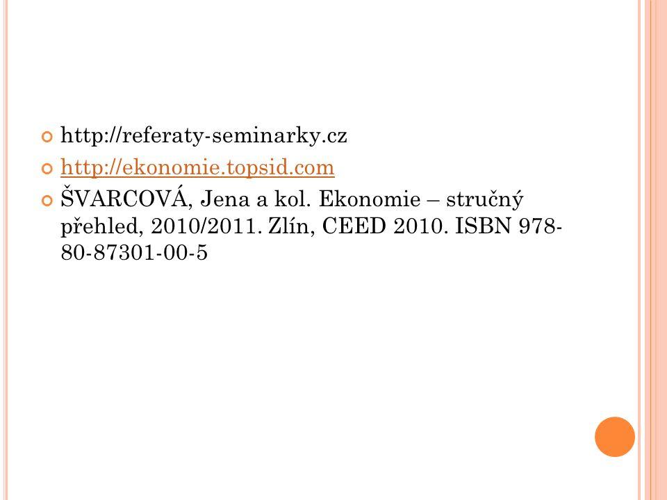 http://referaty-seminarky.cz http://ekonomie.topsid.com ŠVARCOVÁ, Jena a kol. Ekonomie – stručný přehled, 2010/2011. Zlín, CEED 2010. ISBN 978- 80-873