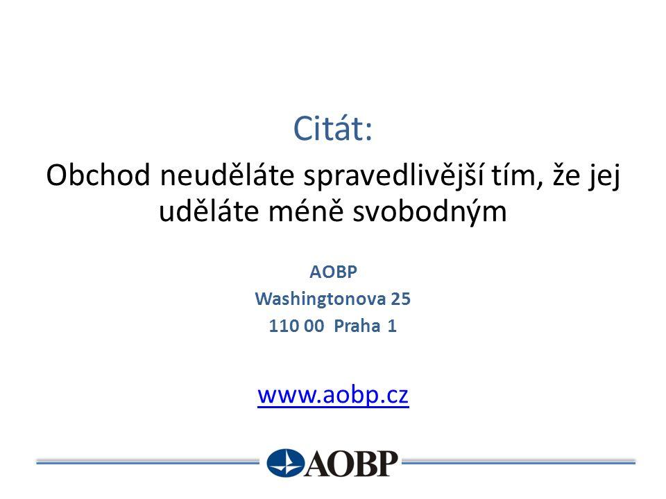 Citát: Obchod neuděláte spravedlivější tím, že jej uděláte méně svobodným AOBP Washingtonova 25 110 00 Praha 1 www.aobp.cz