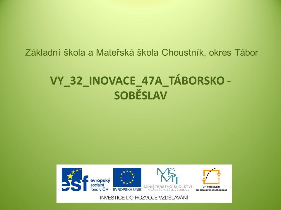 VY_32_INOVACE_47A_TÁBORSKO - SOBĚSLAV Základní škola a Mateřská škola Choustník, okres Tábor