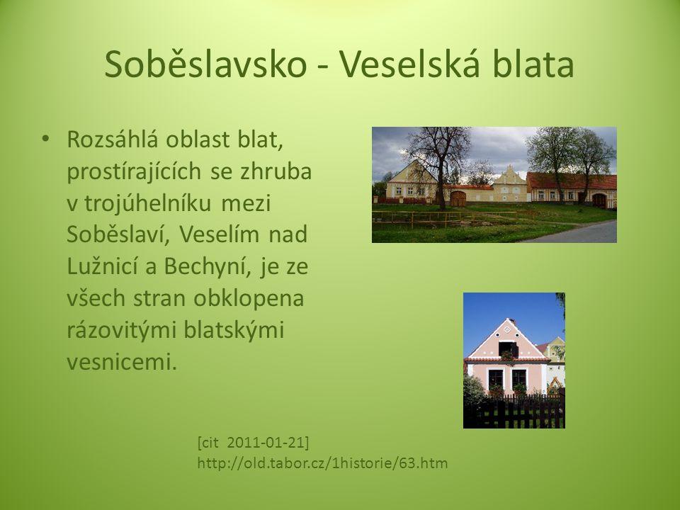 Soběslavsko - Veselská blata Rozsáhlá oblast blat, prostírajících se zhruba v trojúhelníku mezi Soběslaví, Veselím nad Lužnicí a Bechyní, je ze všech stran obklopena rázovitými blatskými vesnicemi.
