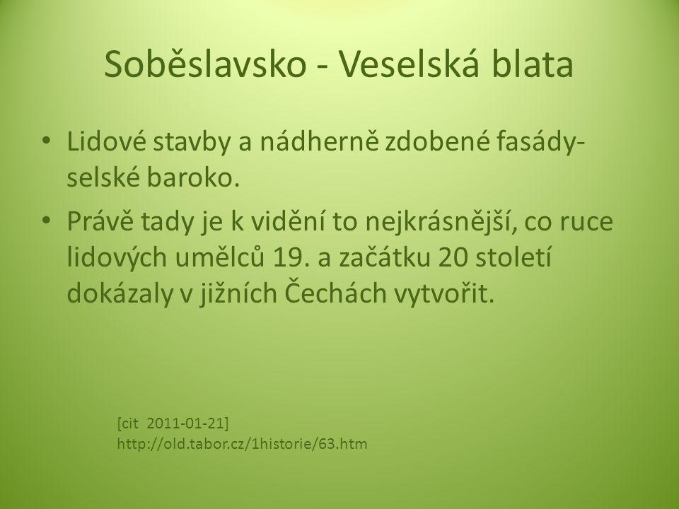 Soběslavsko - Veselská blata Lidové stavby a nádherně zdobené fasády- selské baroko. Právě tady je k vidění to nejkrásnější, co ruce lidových umělců 1