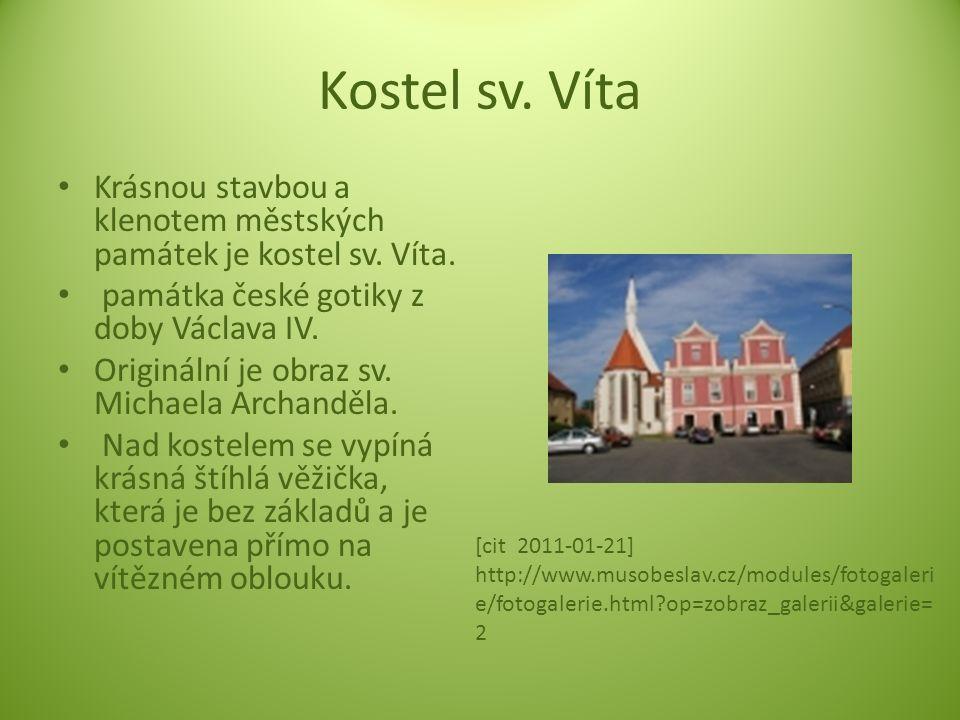 Kostel sv. Víta Krásnou stavbou a klenotem městských památek je kostel sv. Víta. památka české gotiky z doby Václava IV. Originální je obraz sv. Micha