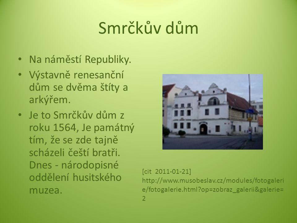 Smrčkův dům Na náměstí Republiky. Výstavně renesanční dům se dvěma štíty a arkýřem. Je to Smrčkův dům z roku 1564, Je památný tím, že se zde tajně sch
