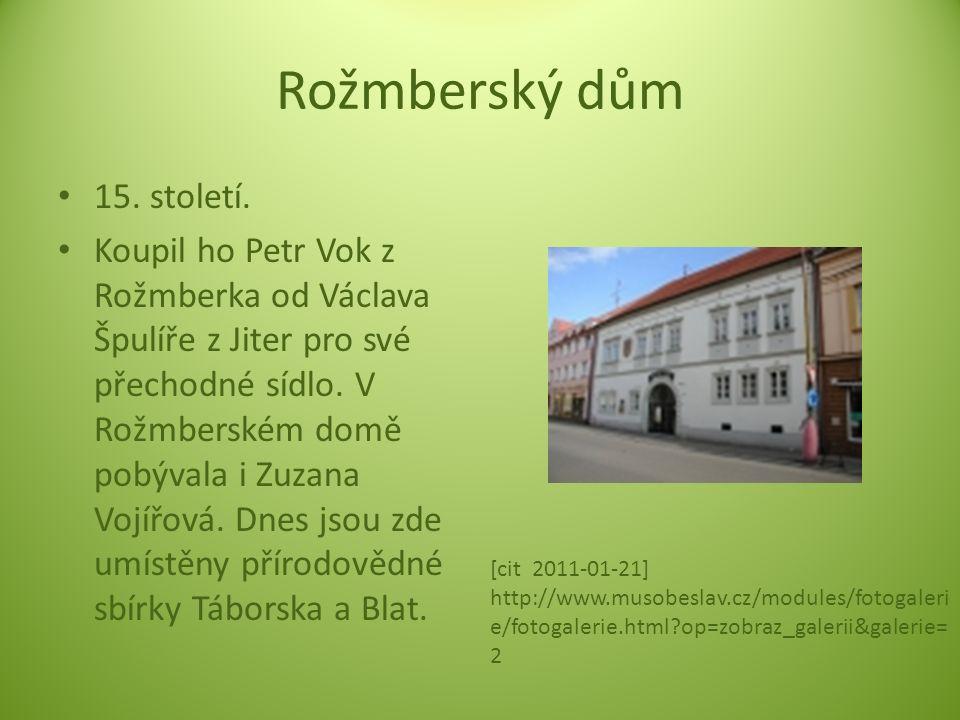Rožmberský dům 15. století. Koupil ho Petr Vok z Rožmberka od Václava Špulíře z Jiter pro své přechodné sídlo. V Rožmberském domě pobývala i Zuzana Vo