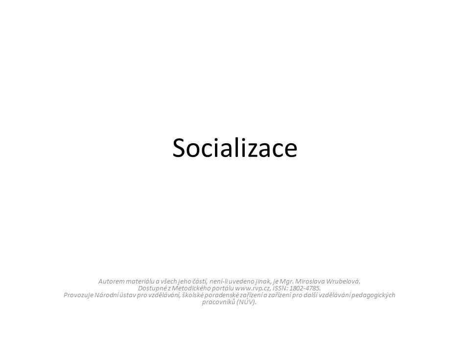 Socializace Autorem materiálu a všech jeho částí, není-li uvedeno jinak, je Mgr.