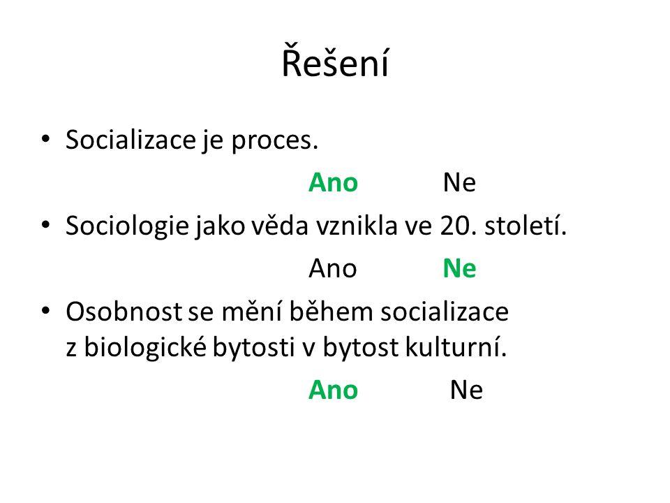 Řešení Socializace je proces. Ano Ne Sociologie jako věda vznikla ve 20.