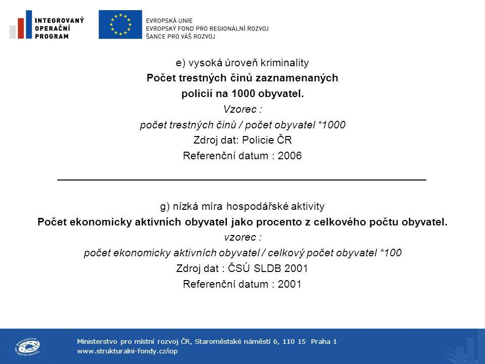 Ministerstvo pro místní rozvoj ČR, Staroměstské náměstí 6, 110 15 Praha 1 www.strukturalni-fondy.cz /iop e) vysoká úroveň kriminality Počet trestných činů zaznamenaných policií na 1000 obyvatel.