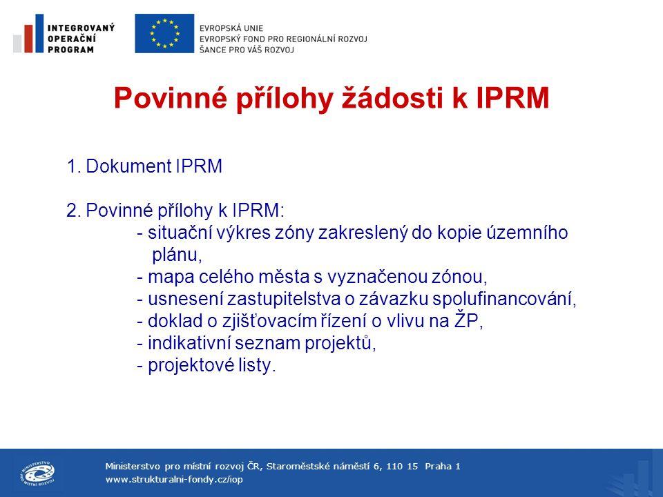 Ministerstvo pro místní rozvoj ČR, Staroměstské náměstí 6, 110 15 Praha 1 www.strukturalni-fondy.cz /iop Povinné přílohy žádosti k IPRM 1.