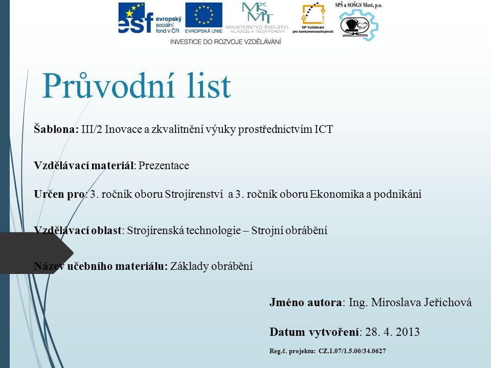 Průvodní list Šablona: III/2 Inovace a zkvalitnění výuky prostřednictvím ICT Vzdělávací materiál: Prezentace Určen pro: 3. ročník oboru Strojírenství
