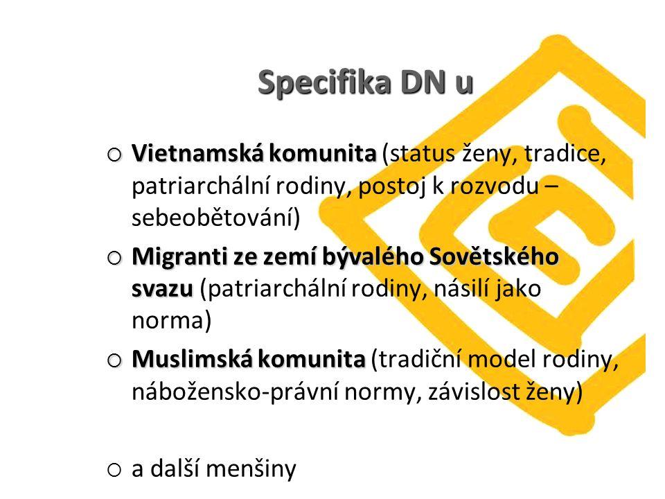 Specifika DN u  Vietnamská komunita  Vietnamská komunita (status ženy, tradice, patriarchální rodiny, postoj k rozvodu – sebeobětování)  Migranti z