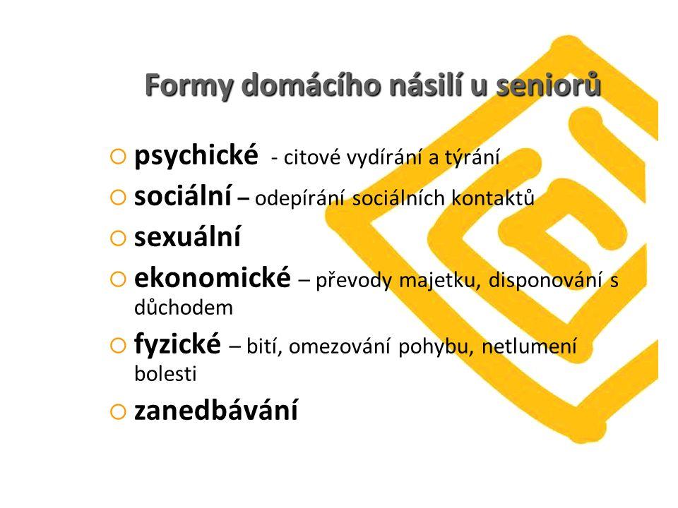 Formy domácího násilí u seniorů  psychické - citové vydírání a týrání  sociální – odepírání sociálních kontaktů  sexuální  ekonomické – převody ma