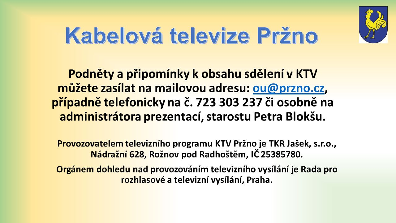 Podněty a připomínky k obsahu sdělení v KTV můžete zasílat na mailovou adresu: ou@przno.cz, případně telefonicky na č.