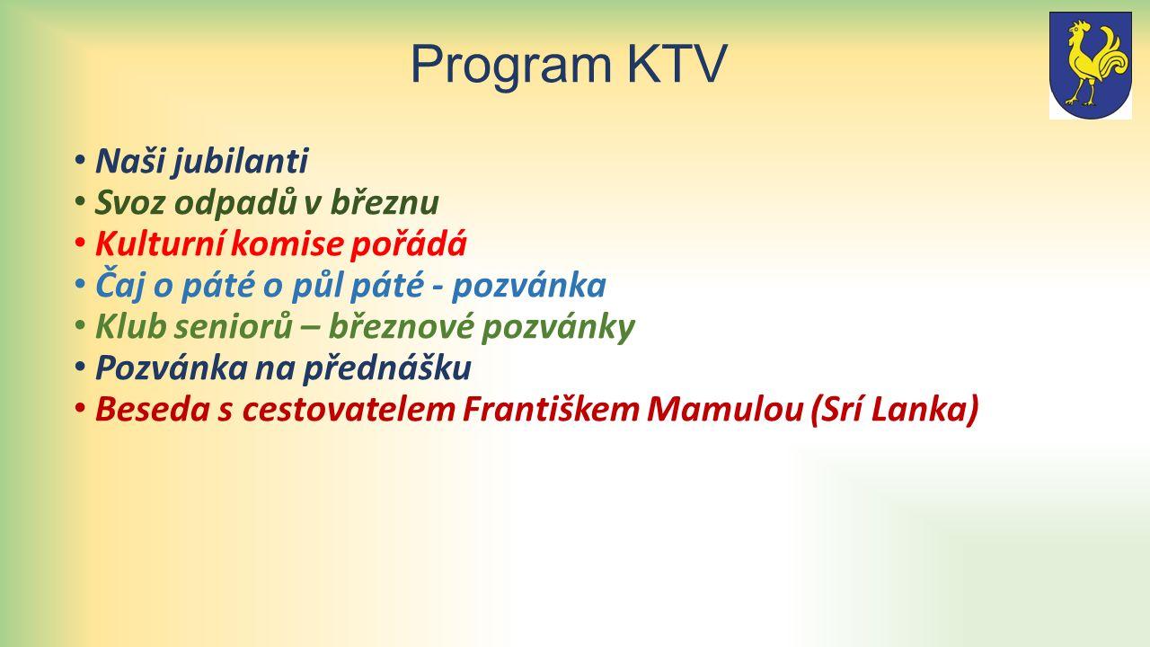 Program KTV Naši jubilanti Svoz odpadů v březnu Kulturní komise pořádá Čaj o páté o půl páté - pozvánka Klub seniorů – březnové pozvánky Pozvánka na přednášku Beseda s cestovatelem Františkem Mamulou (Srí Lanka)
