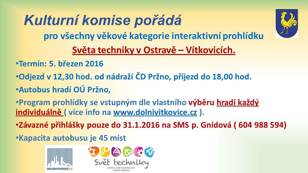 Kulturní komise pořádá pro všechny věkové kategorie interaktivní prohlídku Světa techniky v Ostravě – Vítkovicích. Termín: 5. březen 2016 Odjezd v 12,