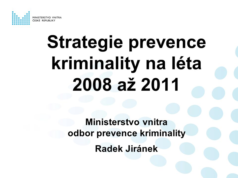 Strategie prevence kriminality na léta 2008 až 2011 Ministerstvo vnitra odbor prevence kriminality Radek Jiránek
