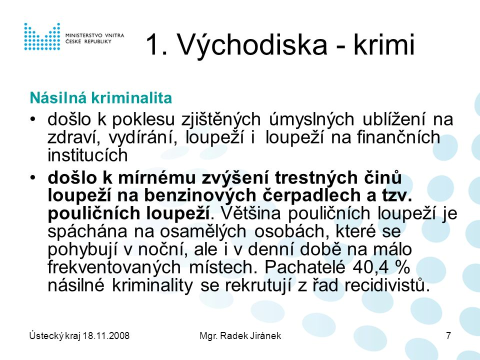 Ústecký kraj 18.11.2008Mgr. Radek Jiránek7 1.
