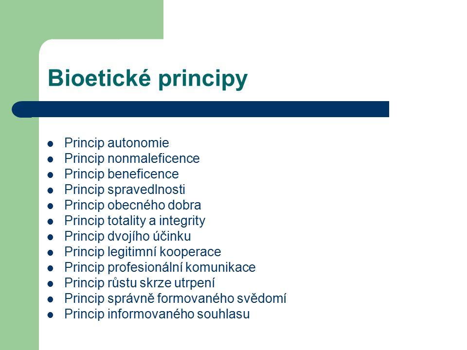 Bioetické principy Princip autonomie Princip nonmaleficence Princip beneficence Princip spravedlnosti Princip obecného dobra Princip totality a integrity Princip dvojího účinku Princip legitimní kooperace Princip profesionální komunikace Princip růstu skrze utrpení Princip správně formovaného svědomí Princip informovaného souhlasu