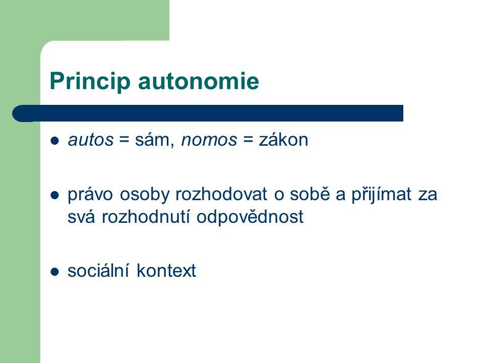 Princip autonomie autos = sám, nomos = zákon právo osoby rozhodovat o sobě a přijímat za svá rozhodnutí odpovědnost sociální kontext