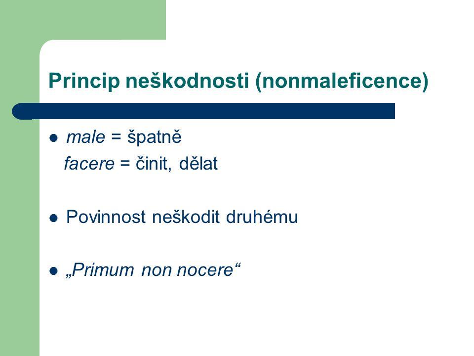 Princip prospěšnosti (beneficence) bene = dobře facere = činit, dělat volit vždy to, co prospívá Hippokratova přísaha