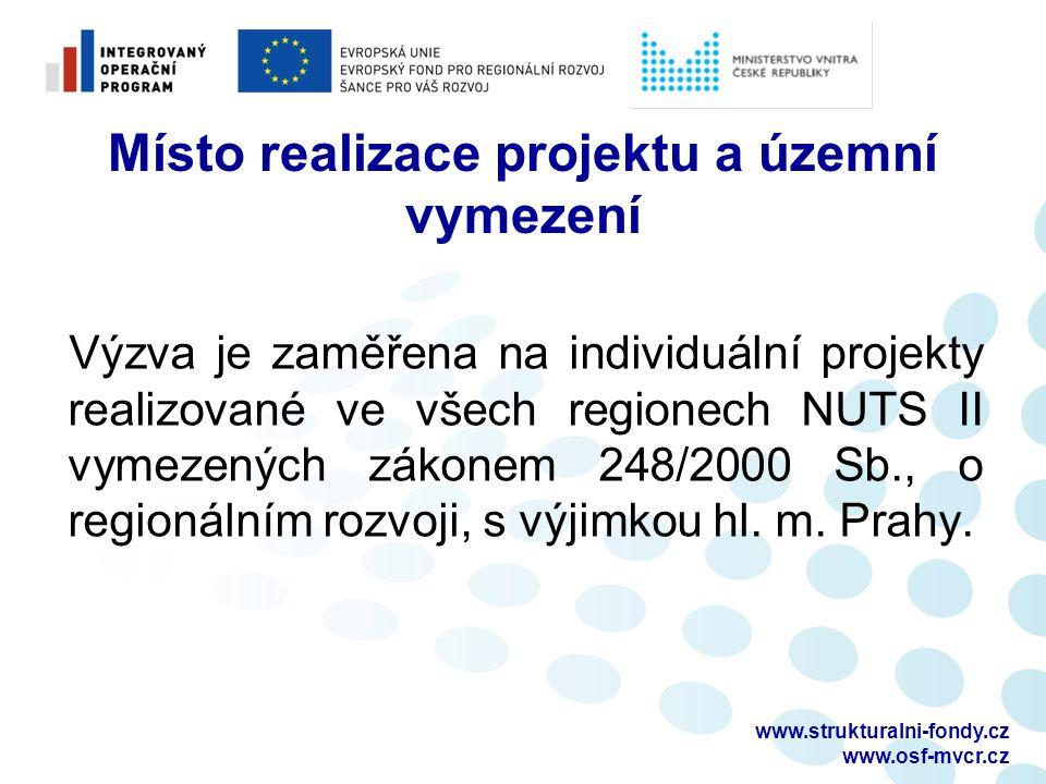 www.strukturalni-fondy.cz www.osf-mvcr.cz Místo realizace projektu a územní vymezení Výzva je zaměřena na individuální projekty realizované ve všech regionech NUTS II vymezených zákonem 248/2000 Sb., o regionálním rozvoji, s výjimkou hl.