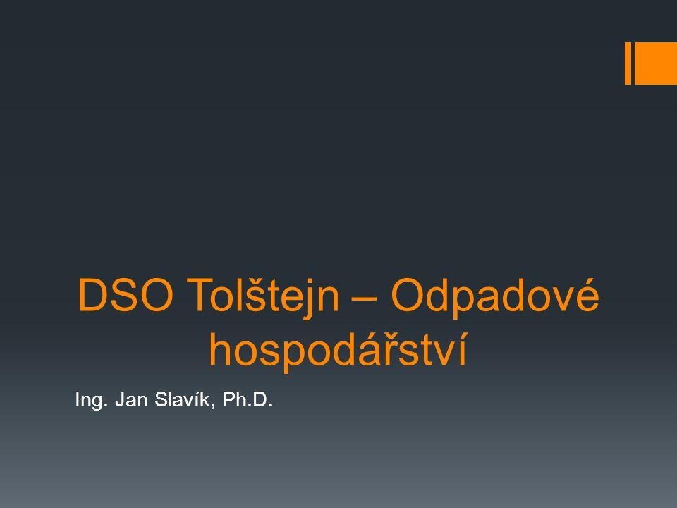 DSO Tolštejn – Odpadové hospodářství Ing. Jan Slavík, Ph.D.