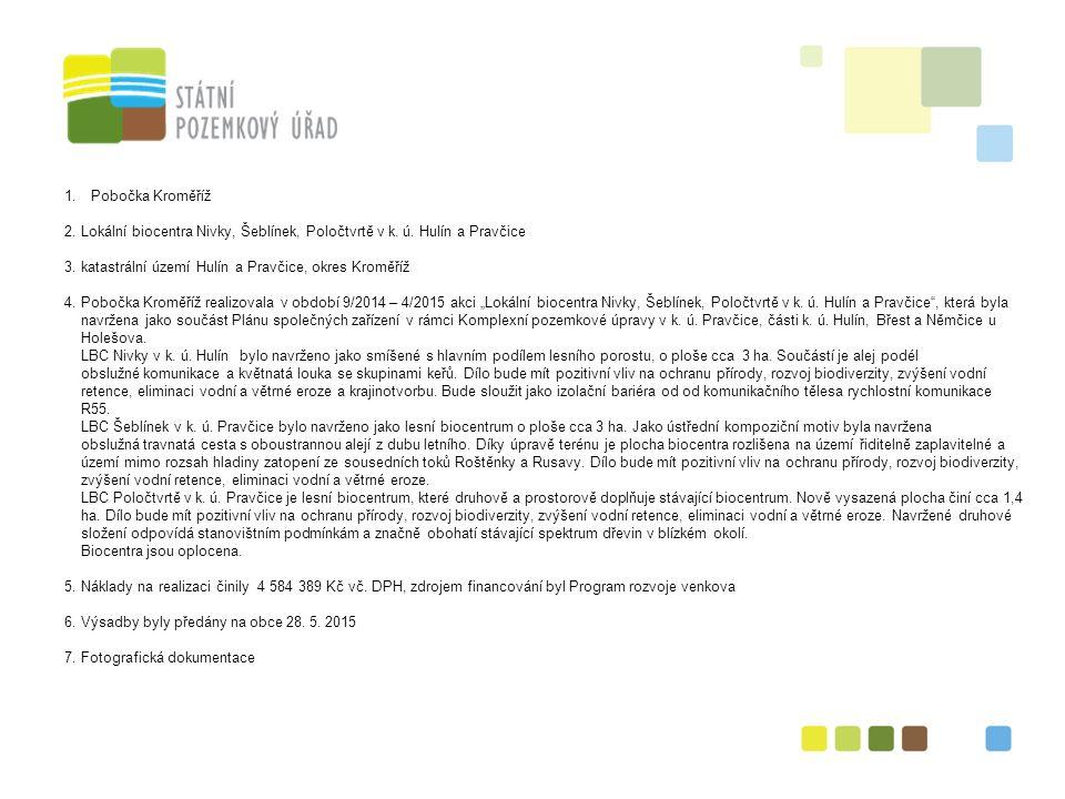 11 1.Pobočka Kroměříž 2. Lokální biocentra Nivky, Šeblínek, Poločtvrtě v k. ú. Hulín a Pravčice 3. katastrální území Hulín a Pravčice, okres Kroměříž
