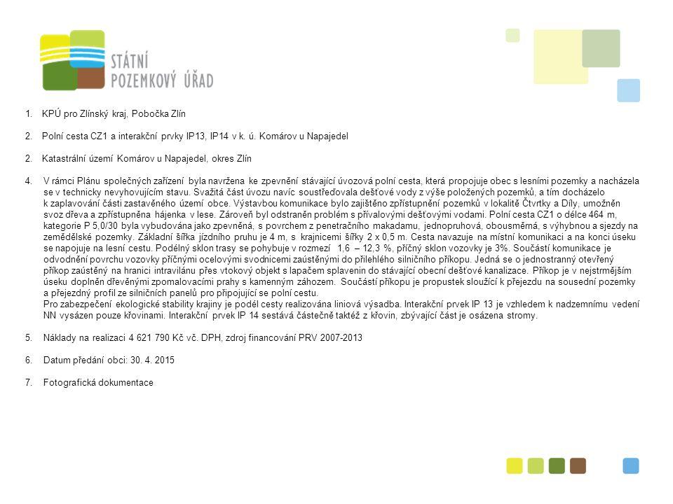1.KPÚ pro Zlínský kraj, Pobočka Zlín 2.Polní cesta CZ1 a interakční prvky IP13, IP14 v k. ú. Komárov u Napajedel 2.Katastrální území Komárov u Napajed