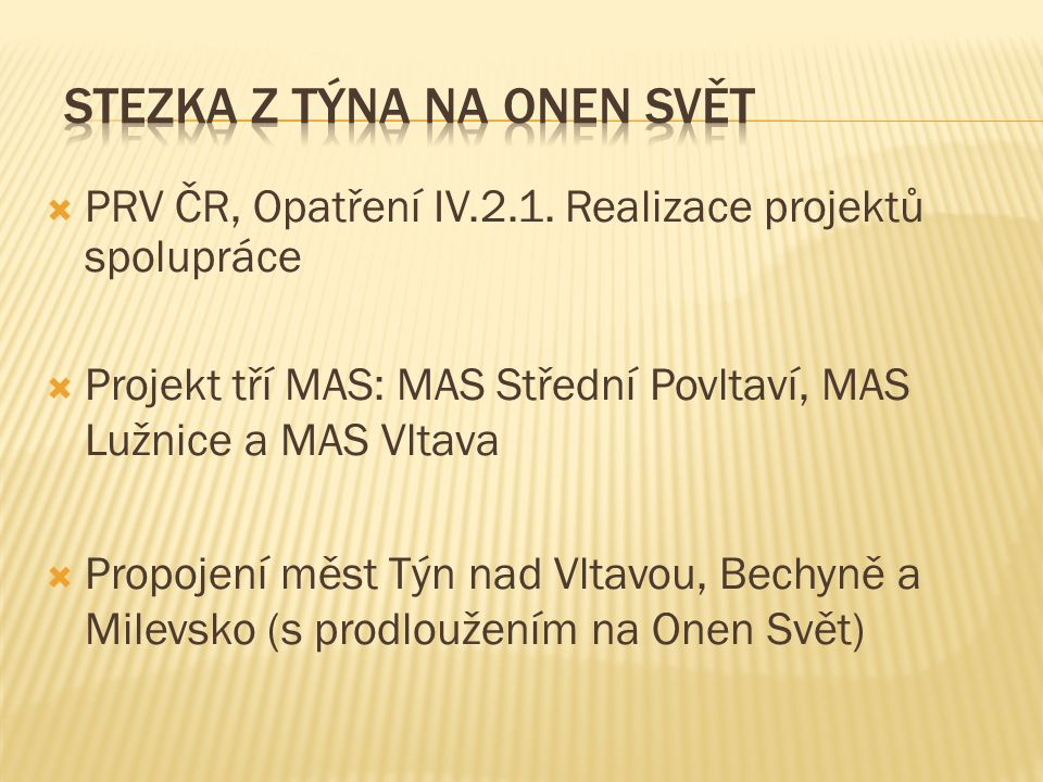 PRV ČR, Opatření IV.2.1. Realizace projektů spolupráce  Projekt tří MAS: MAS Střední Povltaví, MAS Lužnice a MAS Vltava  Propojení měst Týn nad Vl