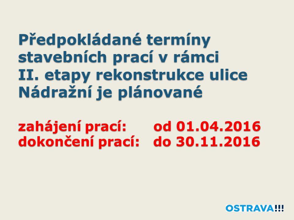 Předpokládané termíny stavebních prací v rámci II. etapy rekonstrukce ulice Nádražní je plánované zahájení prací: od 01.04.2016 dokončení prací: do 30