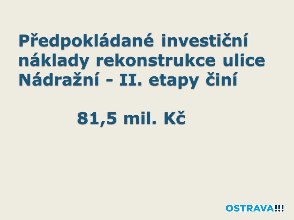 Předpokládané investiční náklady rekonstrukce ulice Nádražní - II. etapy činí 81,5 mil. Kč