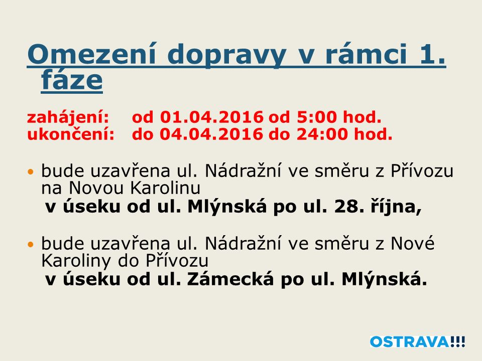 Omezení dopravy v rámci 1. fáze zahájení: od 01.04.2016 od 5:00 hod. ukončení: do 04.04.2016 do 24:00 hod. bude uzavřena ul. Nádražní ve směru z Přívo