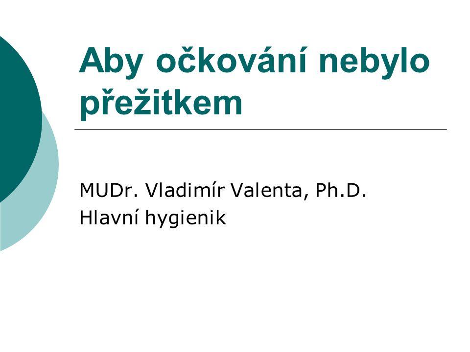 Aby očkování nebylo přežitkem MUDr. Vladimír Valenta, Ph.D. Hlavní hygienik