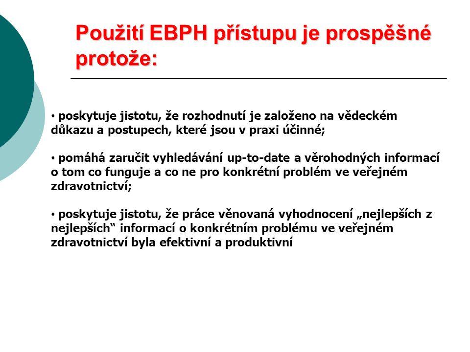 Použití EBPH přístupu je prospěšné protože: poskytuje jistotu, že rozhodnutí je založeno na vědeckém důkazu a postupech, které jsou v praxi účinné; po