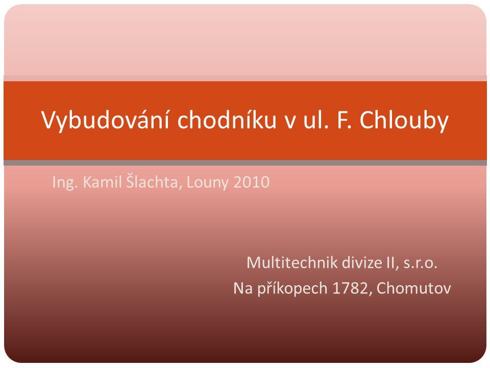 Multitechnik divize II, s.r.o. Na příkopech 1782, Chomutov Vybudování chodníku v ul. F. Chlouby Ing. Kamil Šlachta, Louny 2010