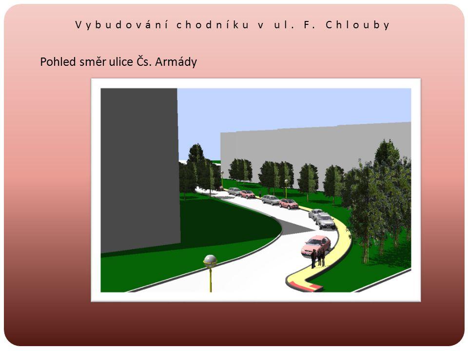 Vybudování chodníku v ul. F. Chlouby Pohled směr ulice Čs. Armády
