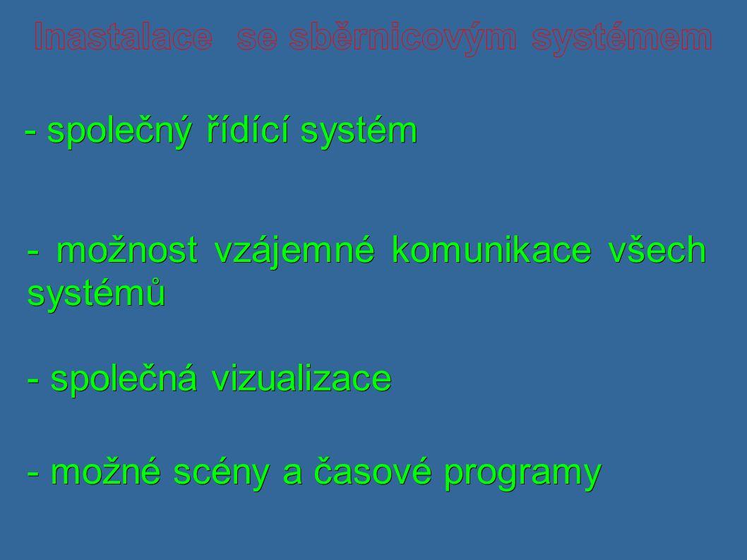 - společný řídící systém - společný řídící systém - možnost vzájemné komunikace všech systémů - společná vizualizace - možné scény a časové programy