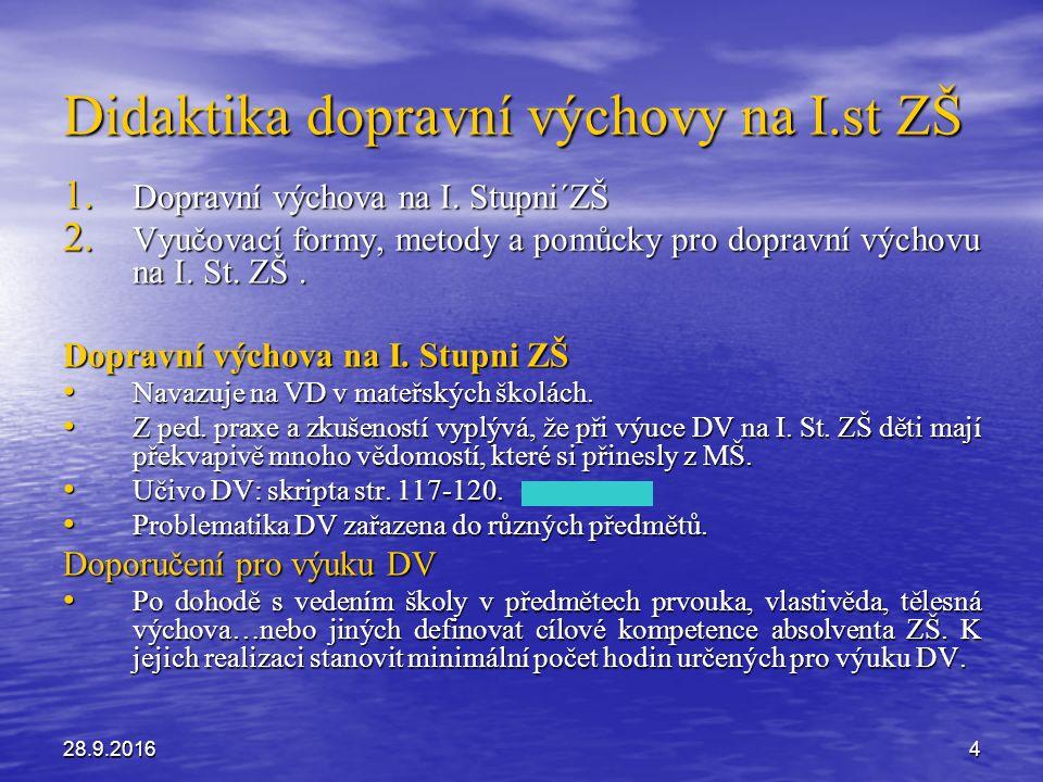 Didaktika dopravní výchovy na I.st ZŠ 1. Dopravní výchova na I. Stupni´ZŠ 2. Vyučovací formy, metody a pomůcky pro dopravní výchovu na I. St. ZŠ. Dopr
