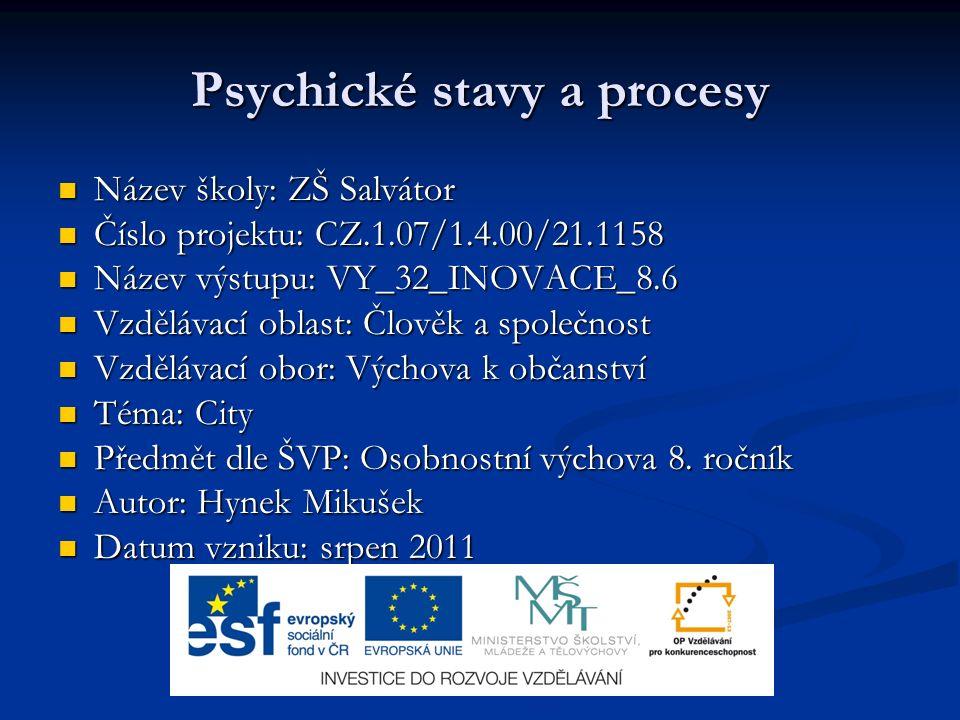 Anotace Tato prezentace je určena k výuce psychických stavů a procesů pro vzdělávací obor výchova k občanství na II.