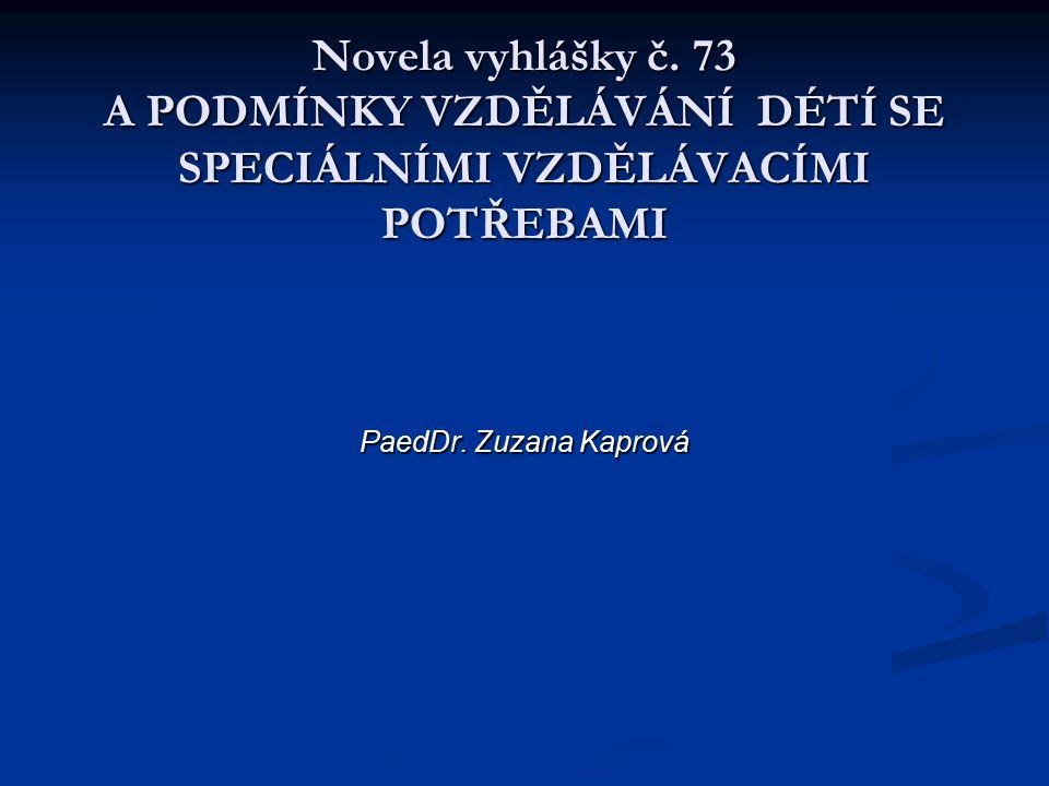 Novela vyhlášky č. 73 A PODMÍNKY VZDĚLÁVÁNÍ DÉTÍ SE SPECIÁLNÍMI VZDĚLÁVACÍMI POTŘEBAMI PaedDr.