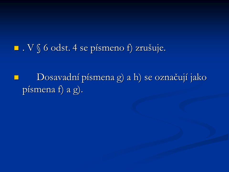 V § 6 odst. 4 se písmeno f) zrušuje.. V § 6 odst.