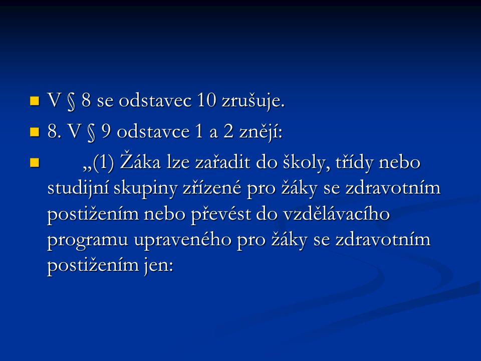 V § 8 se odstavec 10 zrušuje. V § 8 se odstavec 10 zrušuje.